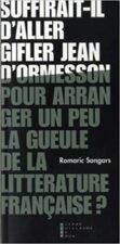 Suffirait-il d'aller gifler Jean d'Ormesson pour arranger un peu la gueule de la littérature française? ?