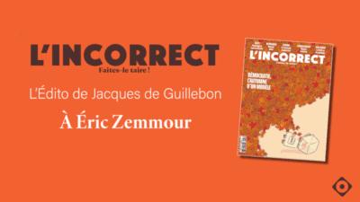 Éditorial de Jacques de Guillebon : À Éric Zemmour